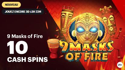 Gagnez 10 cash spins pour 9 Masks of Fire sur Napoleongames.be !